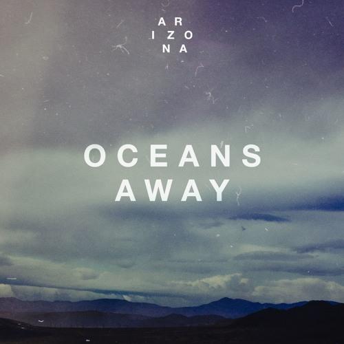 Oceans Away - ARIZONA